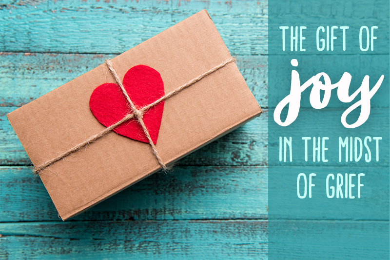 The Gift of Joy in the Midst of Grief