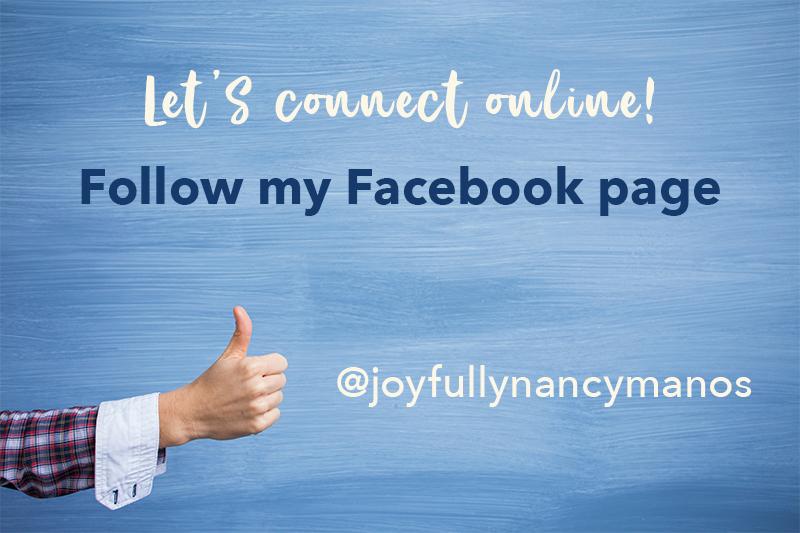 Follow my Facebook Page - JoyfullyNancyManos